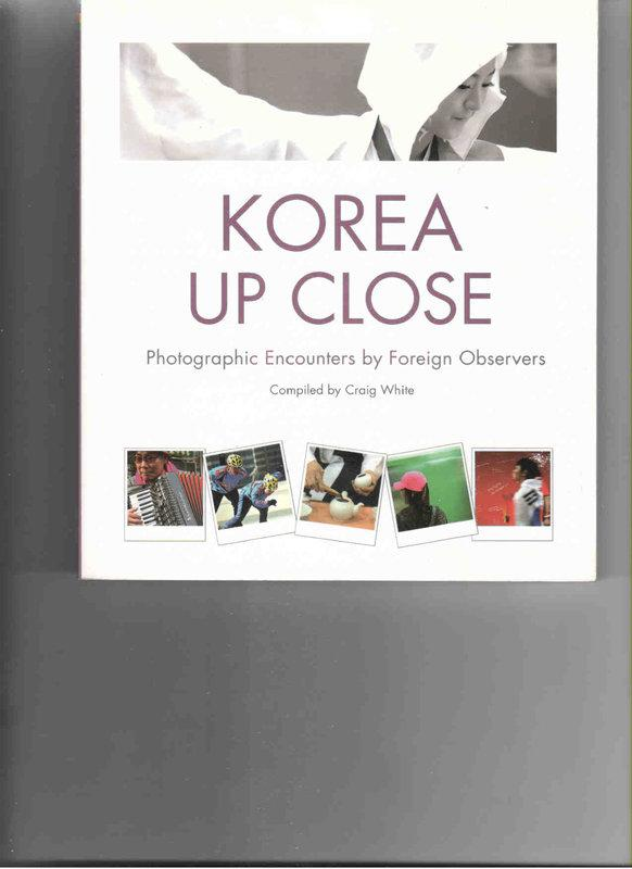 Korea up close Photographic encounters by foreign observers
